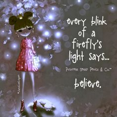 Every blink of a firefly's light says. believe. ~ Princess Sassy Pants & Co Happy Thoughts, Positive Thoughts, Positive Quotes, Positive Messages, Deep Thoughts, Positive Vibes, Princess Quotes, My Princess, Sassy Quotes