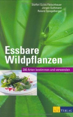 Essbare Wildpflanzen: 200 Arten bestimmen und verwenden von Steffen G. Fleischhauer, http://www.amazon.de/dp/3038003352/ref=cm_sw_r_pi_dp_6YR6rb1CZ0SYD