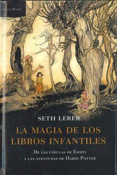 """""""La magia de los libros infantiles: de las fábulas de Esopo a las aventuras de Harry Potter"""" Seth Lerer. Barcelona: Ares y Mares, 2009."""