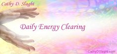 Daily Energy Clearing by Cathy D. Slaght http://cathydslaght.weebly.com/daily-energy-clearing.html