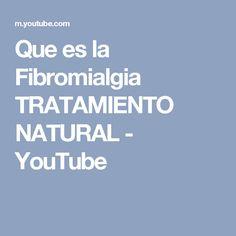 Que es la Fibromialgia TRATAMIENTO NATURAL - YouTube