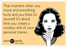 That moment when you move and everything hurts and you think to yourself it's about time you create a voodoo doll of your personal trainer... | Confession Ecard
