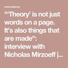 """'Theory' is not just words on a page. It's also things that are made"": interview with Nicholas Mirzoeff 