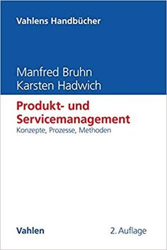 Produkt- und Servicemanagement: Konzepte, Prozesse, Methoden: Amazon.de: Manfred Bruhn, Karsten Hadwich: Bücher Professor, Manfred, Innovation, Basel, Books, Product Development, Products, Success Factors, To Study