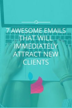 7 Awesome Emails That Will Immediately Attract More Clients