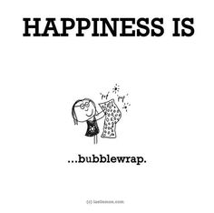 Happiness is, bubblewrap. - Cute Happy Quotes - got the honour of popping some bubble wrap today.just as enjoyable as always :) The Words, Cool Words, Cute Happy Quotes, Funny Quotes, Life Quotes, What Is Happiness, Finding Happiness, Happiness Quotes, Make Me Happy