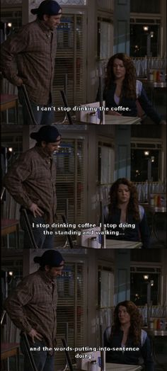 Gilmore girls - Coffee. Must drink the coffee!! I have quoted this moment many of times... It's totally true
