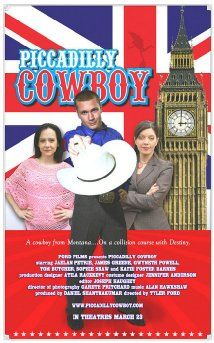 Piccadilly Cowboy (2007) Poster - my husbands first feature film. He directed, wrote, and produced it all while we lived in London.