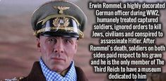 Erwin Rommel - humanely treated prisoners, ignored kill orders of Jews and conspired to kill Hitler
