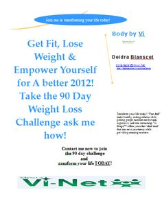 Get Fit, Lose Weight & Empower Yourself for A better 2012! Take the 90 Day Weight Loss Challenge ask me how or visit http://dblanscet.myvi.net/challenge