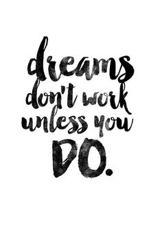 dreams dont work unless you do quote