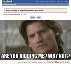 Facebook doesnt accept Jaime's relationship status - Game Of Thrones Memes