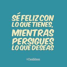 """""""Sé #Feliz con lo que tienes, mientras persigues lo que deseas"""". @candidman #Frases #Motivacionales"""
