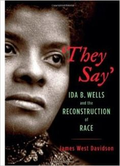 "They Say"": Ida B. Wells and the Reconstruction of Race (New ..."