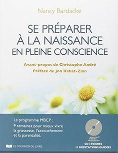 Se préparer à la naissance en pleine conscience : Le programme MBCP : 9 semaines pour mieux vivre la grossesse, l'accouchement et la parentalité (1CD audio) de Nancy Bardacke http://www.amazon.fr/dp/2702911080/ref=cm_sw_r_pi_dp_1Kojvb1TQ77KM