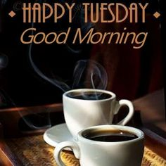 Good Morning & Happy Tuesday my totally terrific Tweeps, Fbkers, LinkedIn-ites, G+ers, Pinsters! Happy Tuesday Morning, Good Morning Happy, Good Morning Messages, Good Morning Everyone, Good Morning Wishes, Sunday, Morning Coffee Images, Good Morning Coffee, Good Morning Images
