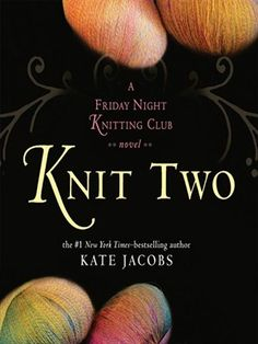 Knit Two. The sequel to Friday Night Knitting Club