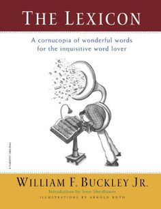The Lexicon: A Cornucopia of Wonderful Words for the Inquisitive Word Lover by William F. Buckley Jr., http://www.amazon.com/dp/0156006162/ref=cm_sw_r_pi_dp_38xErb0FPGQ4T