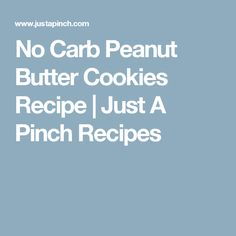 No Carb Peanut Butter Cookies Recipe   Just A Pinch Recipes