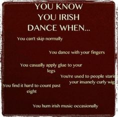 You know you Irish dance when......