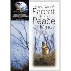 HOW CAN A PARENT FIND PEACE OF MIND?- This little Bible study has been such a blessing to me.
