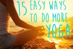 15 Easy Ways To Do Yoga Every Day