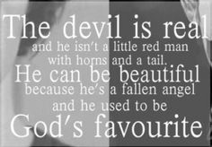 The devil is real and can be beautiful