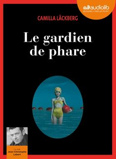 """Le Gardien de phare"" de Camilla Läckberg, lu par Jean-Christophe Lebert."