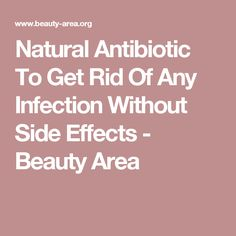 Natural Antibiotic To Get Rid Of Any Infection Without Side Effects - Beauty Area