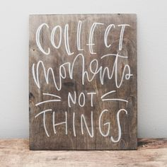 """Collect moments not things."" Our wood signs are a lovely piece of art you can use as photo props, decor during your wedding or event, and as decoration for your home. Each piece is made to order and"