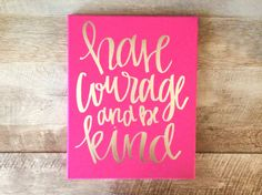 Have courage and be kind 11x14 hand lettered canvas by ADEprints