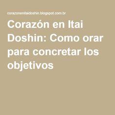 Corazón en Itai Doshin: Como orar para concretar los objetivos