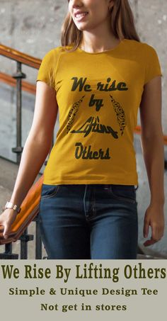 We Rise By Lifting Others design t shirt. Soft cotton and 6 colors are available. Perfect for gift to friends. Design Quotes, Funny Tees, Shirts With Sayings, Tee Design, T Shirts For Women, Friends, Colors, Gift, Cotton
