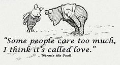 Now, THIS quote is one that really makes my insides feel kind of melted and soupy. Winnie the Pooh makes things seem so simple