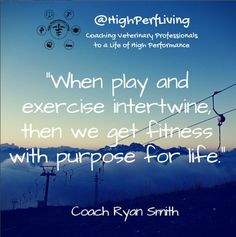 """When plan and exercise intertwine, then we get fitness with purpose for life.""  Coach Ryan Smith  #veterinary #exercise #movement #play #veterinary #vetlife"