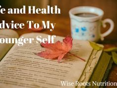Life and Health Advice To My Younger Self