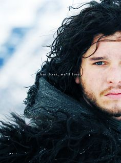 And if we die, we die. All men must die, Jon Snow. But first, we'll live.