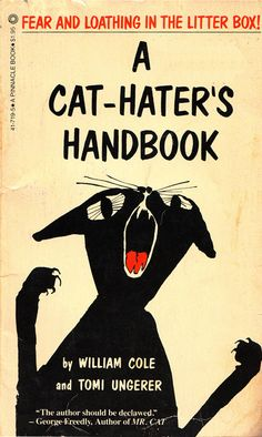 FEAR AND LOATHING IN THE LITTER BOX! The title juxtaposed with the cat crying out for love does little to stir hatred and rather humanizes the feline. | This 1963 Guide To Hating Cats Will Make You Like ThemMore