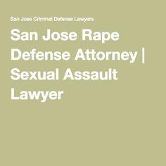 San Jose Rape Defense Attorney   Sexual Assault Lawyer