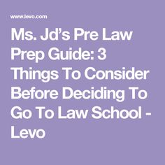Ms. Jd's Pre Law Prep Guide: 3 Things To Consider Before Deciding To Go To Law School - Levo