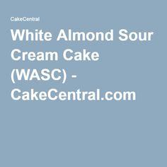 White Almond Sour Cream Cake (WASC) - CakeCentral.com