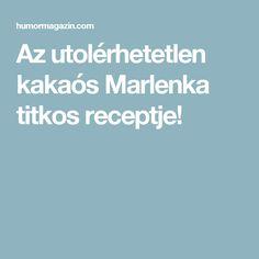 Az utolérhetetlen kakaós Marlenka titkos receptje!