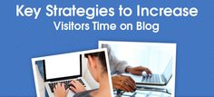 10 Key strategies for increasing visitors time on blog #Blogging #SEO #Contentmarketing