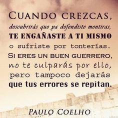 Cuando crezcas, descubrirás que... - @Paulo Coelho   http://www.comunidadcoelho.com #ComunidadCoelho #PauloCoelho ¿Eres un buen Guerrero?