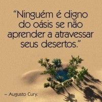 Ninguém é digno do oásis se não… – Augusto Cury