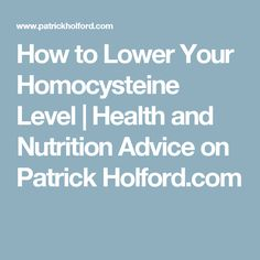 How to Lower Your Homocysteine Level | Health and Nutrition Advice on Patrick Holford.com
