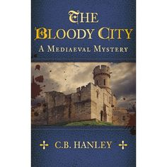 The Bloody City (A Mediaeval Mystery #2) by C.B. Hanley
