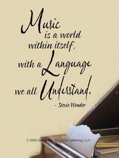 """""""Music is a world within itself, with a language we all understand."""" -Stevie Wonder"""