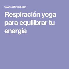 Respiración yoga para equilibrar tu energía