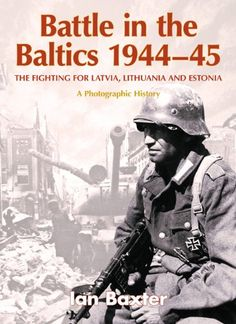 BATTLE IN THE BALTICS 1944-45: The Fighting for Latvia, Lithuania and Estonia, a Photographic History by Ian Baxter http://www.amazon.com/dp/1906033331/ref=cm_sw_r_pi_dp_mqUqub1Z4798H